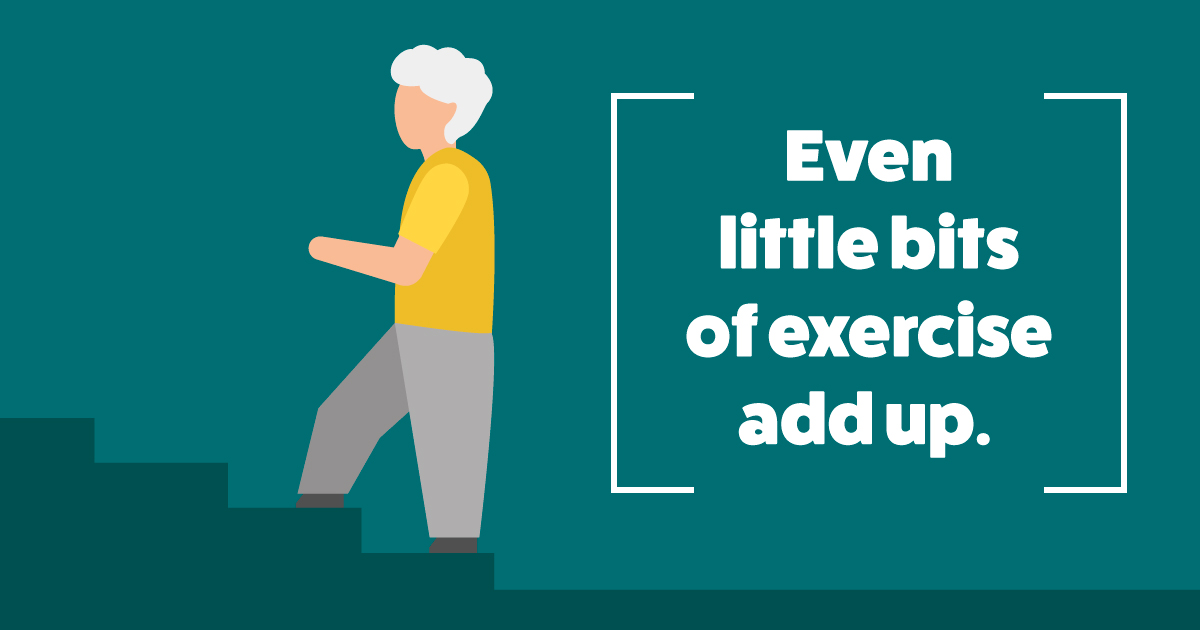 Even little bits of exercise add up.